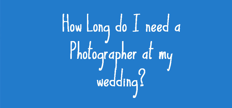 How Long Do I Need A Photographer On My Wedding Day